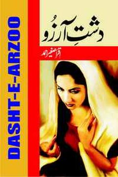 Dasht e Arzoo Famous Urdu Novel by Iqra Sagheer Ahmed Novelist & Writer